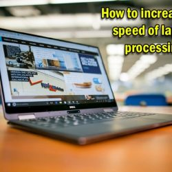 How to increase the speed of laptop processing